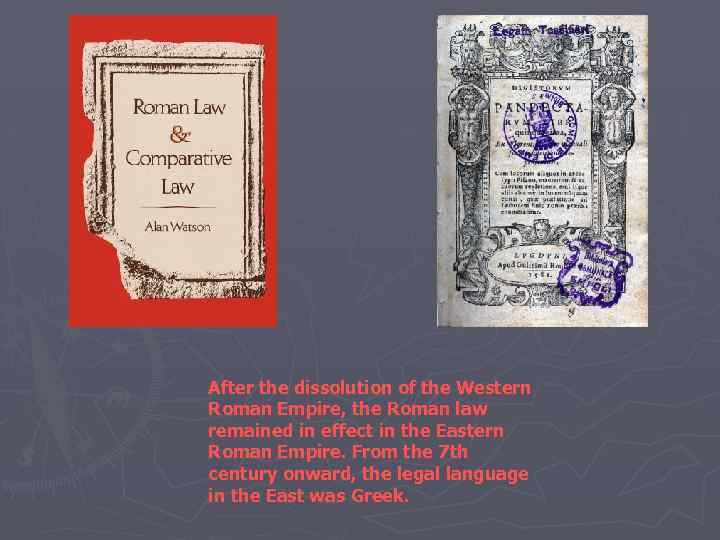 After the dissolution of the Western Roman Empire, the Roman law remained in effect