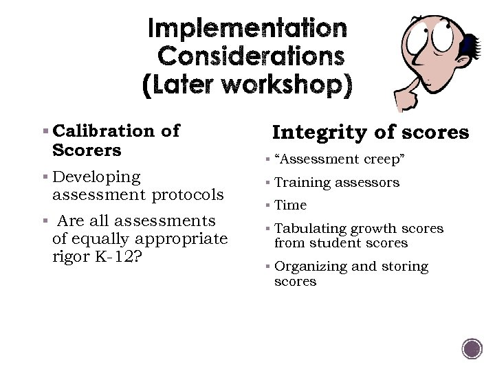 § Calibration of Scorers § Developing assessment protocols § Are all assessments of equally