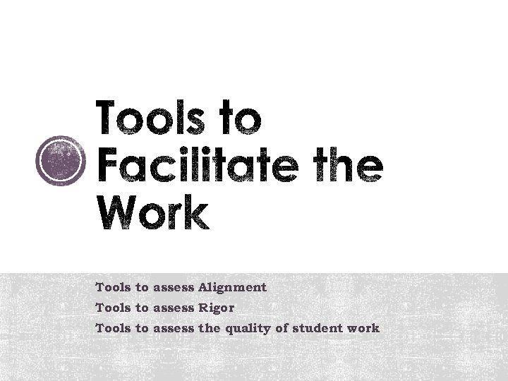 Tools to assess Alignment Tools to assess Rigor Tools to assess the quality of