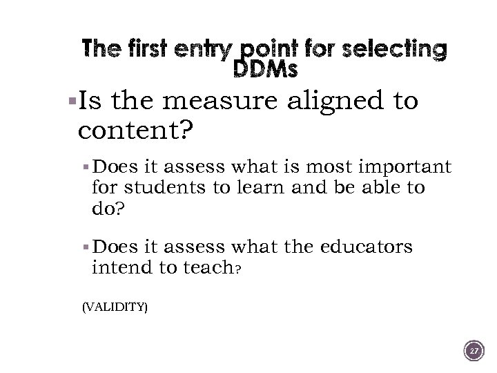 §Is the measure aligned to content? § Does it assess what is most important