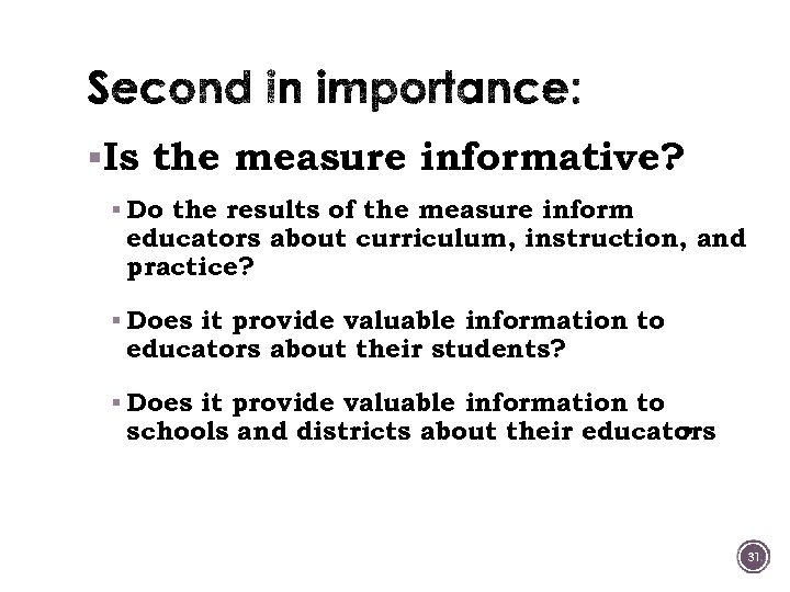 §Is the measure informative? § Do the results of the measure inform educators about
