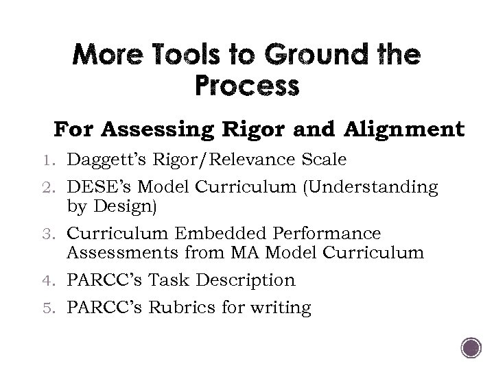 For Assessing Rigor and Alignment 1. Daggett's Rigor/Relevance Scale 2. DESE's Model Curriculum (Understanding