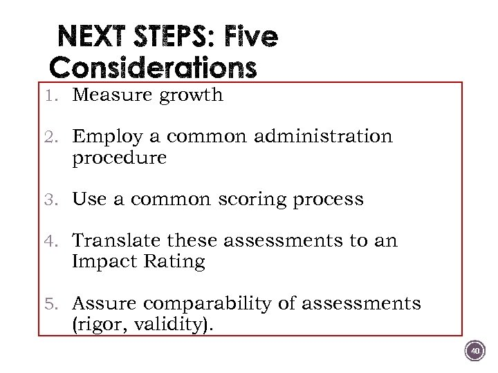 1. Measure growth 2. Employ a common administration procedure 3. Use a common scoring