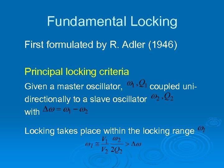 Fundamental Locking First formulated by R. Adler (1946) Principal locking criteria Given a master