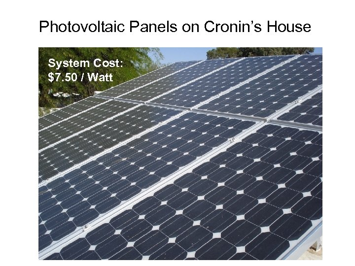 Photovoltaic Panels on Cronin's House System Cost: $7. 50 / Watt