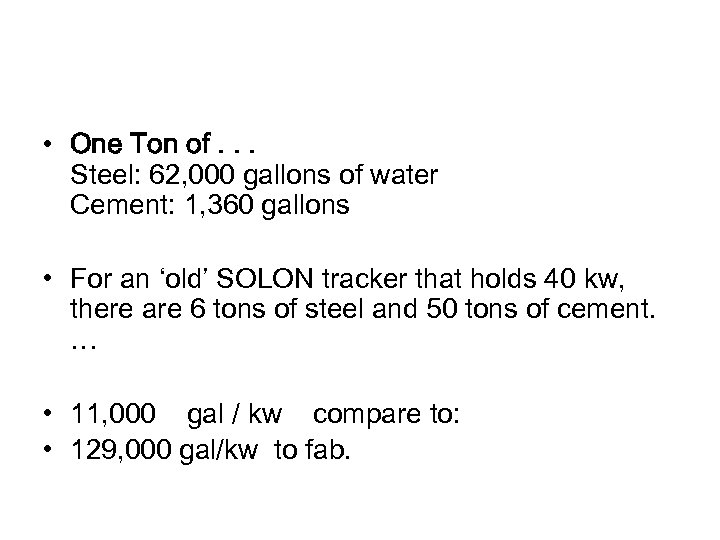 • One Ton of. . . Steel: 62, 000 gallons of water Cement: