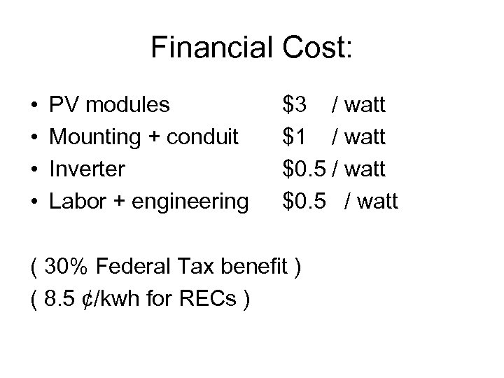 Financial Cost: • • PV modules Mounting + conduit Inverter Labor + engineering $3