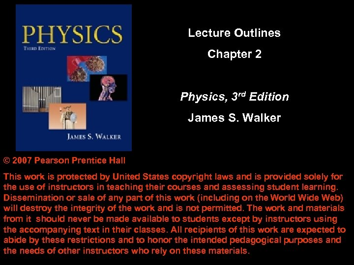 Lecture Outlines Chapter 2 Physics, 3 rd Edition James S. Walker © 2007 Pearson