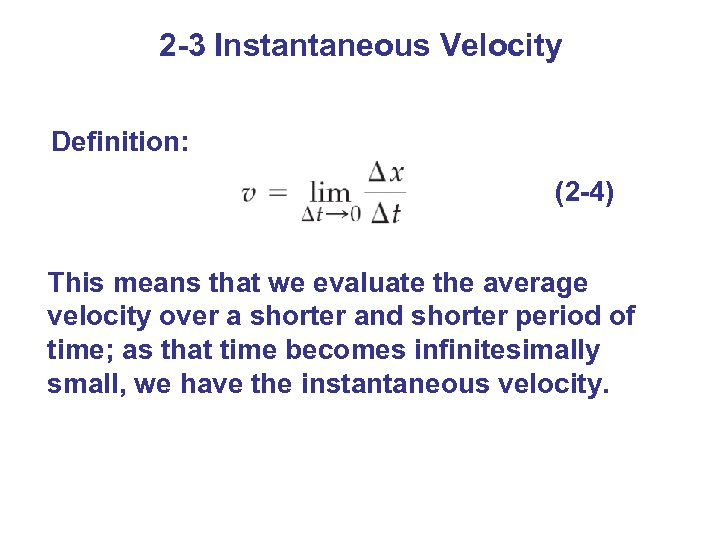2 -3 Instantaneous Velocity Definition: (2 -4) This means that we evaluate the average