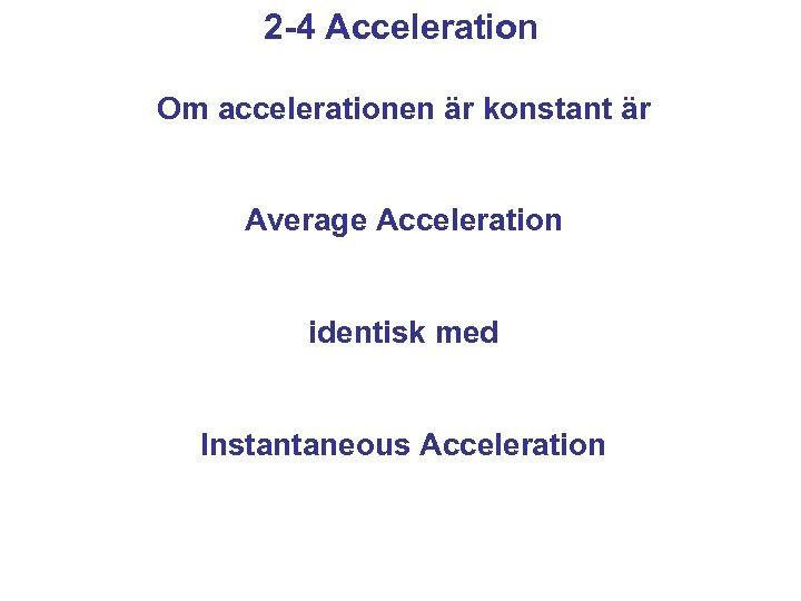 2 -4 Acceleration Om accelerationen är konstant är Average Acceleration identisk med Instantaneous Acceleration