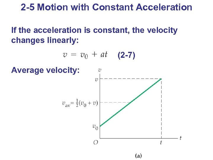 2 -5 Motion with Constant Acceleration If the acceleration is constant, the velocity changes