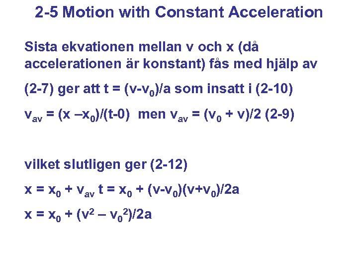 2 -5 Motion with Constant Acceleration Sista ekvationen mellan v och x (då accelerationen