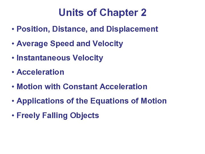 Units of Chapter 2 • Position, Distance, and Displacement • Average Speed and Velocity