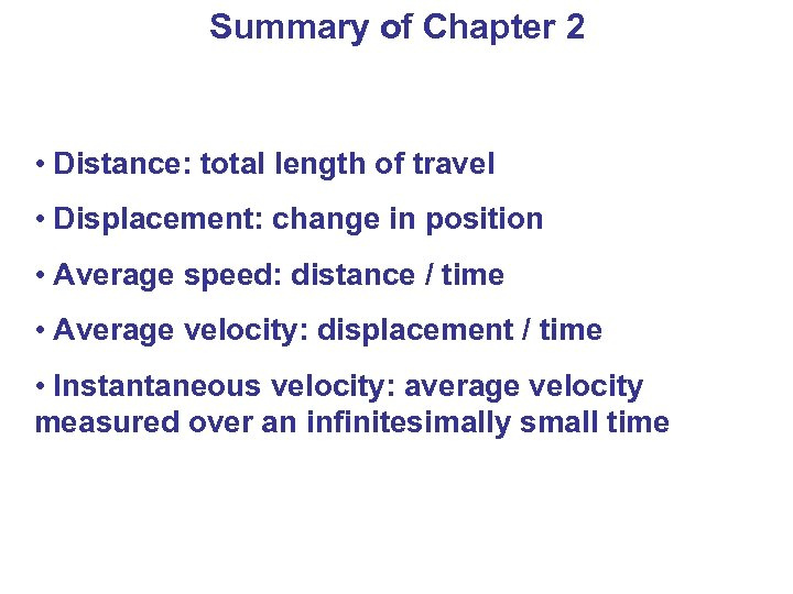 Summary of Chapter 2 • Distance: total length of travel • Displacement: change in