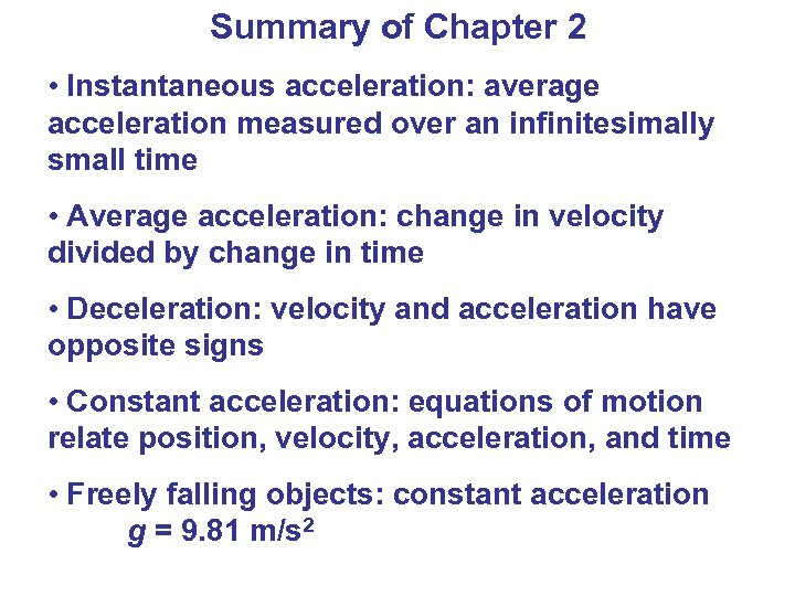 Summary of Chapter 2 • Instantaneous acceleration: average acceleration measured over an infinitesimally small