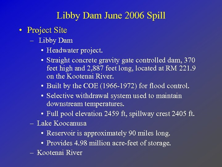 Libby Dam June 2006 Spill • Project Site – Libby Dam • Headwater project.
