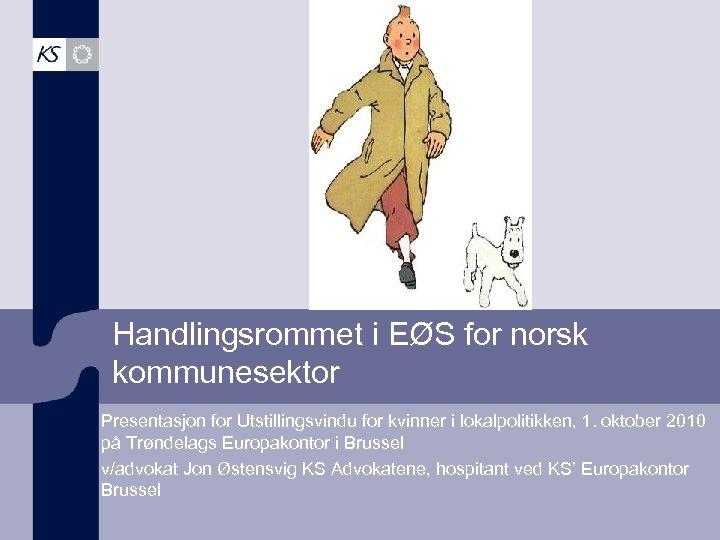 Handlingsrommet i EØS for norsk kommunesektor Presentasjon for Utstillingsvindu for kvinner i lokalpolitikken, 1.