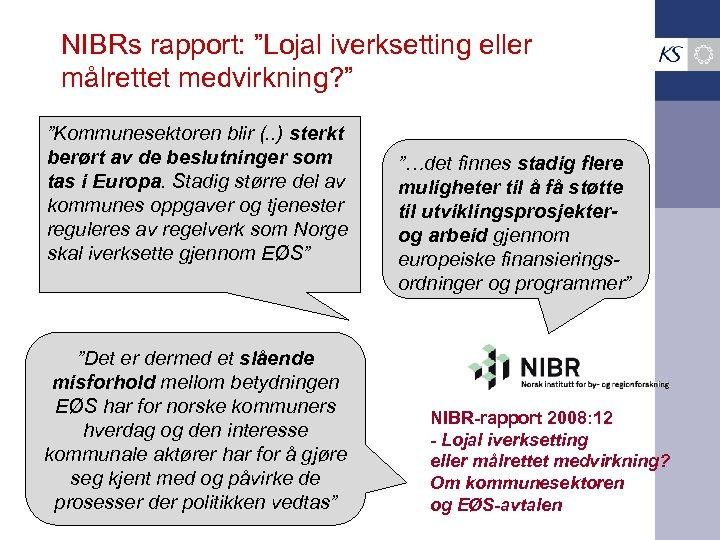 """NIBRs rapport: """"Lojal iverksetting eller målrettet medvirkning? """" """"Kommunesektoren blir (. . ) sterkt"""