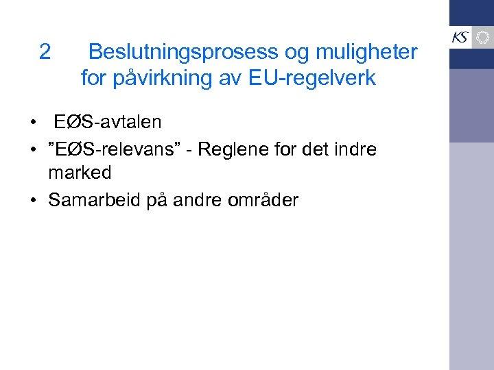 """2 Beslutningsprosess og muligheter for påvirkning av EU-regelverk • EØS-avtalen • """"EØS-relevans"""" - Reglene"""