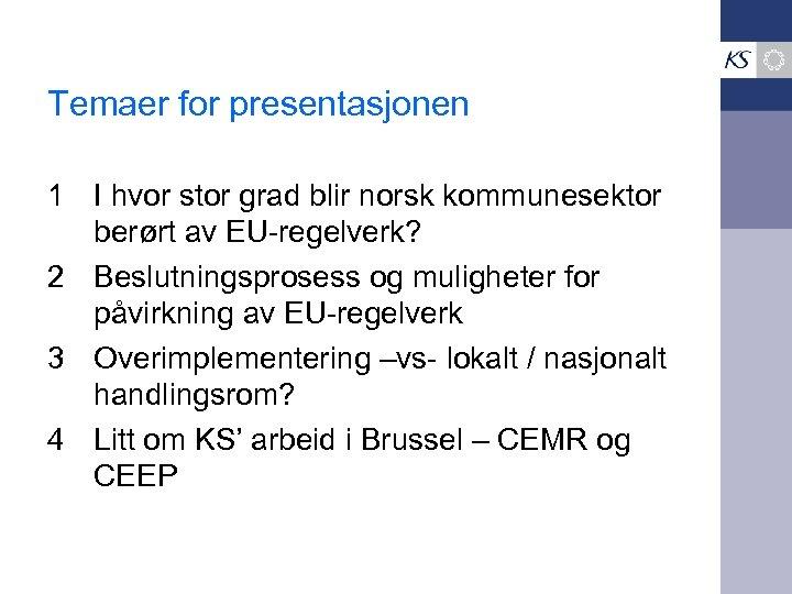 Temaer for presentasjonen 1 I hvor stor grad blir norsk kommunesektor berørt av EU-regelverk?
