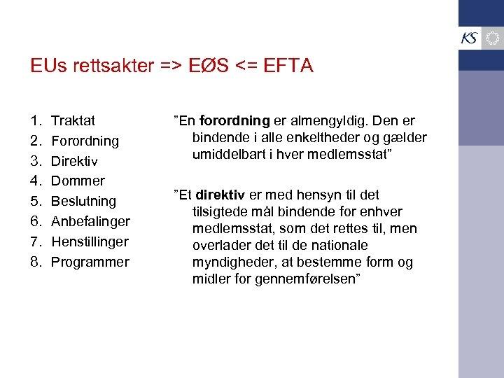 EUs rettsakter => EØS <= EFTA 1. 2. 3. 4. 5. 6. 7. 8.