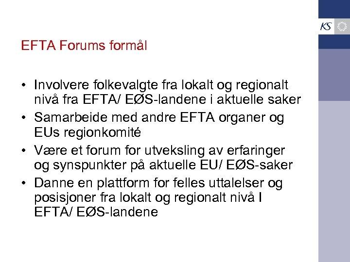 EFTA Forums formål • Involvere folkevalgte fra lokalt og regionalt nivå fra EFTA/ EØS-landene