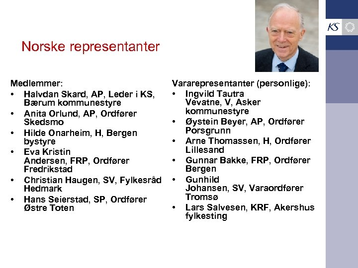 Norske representanter Medlemmer: • Halvdan Skard, AP, Leder i KS, Bærum kommunestyre • Anita