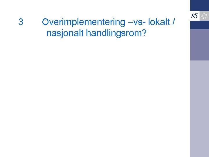 3 Overimplementering –vs- lokalt / nasjonalt handlingsrom?