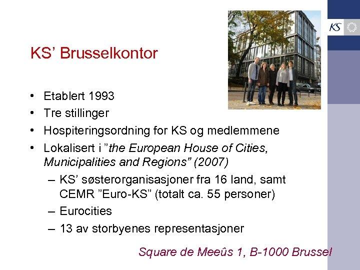 KS' Brusselkontor • • Etablert 1993 Tre stillinger Hospiteringsordning for KS og medlemmene Lokalisert