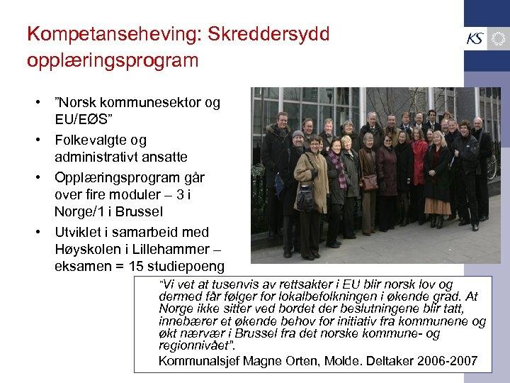 """Kompetanseheving: Skreddersydd opplæringsprogram • """"Norsk kommunesektor og EU/EØS"""" • Folkevalgte og administrativt ansatte •"""