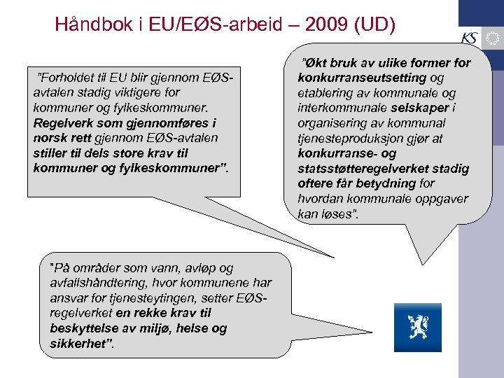 """Håndbok i EU/EØS-arbeid – 2009 (UD) """"Forholdet til EU blir gjennom EØSavtalen stadig viktigere"""