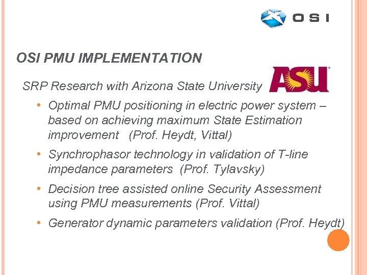 OSI PMU IMPLEMENTATION SRP Research with Arizona State University • Optimal PMU positioning in