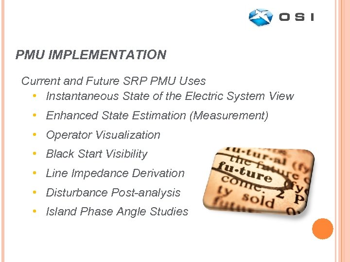 PMU IMPLEMENTATION Current and Future SRP PMU Uses • Instantaneous State of the Electric