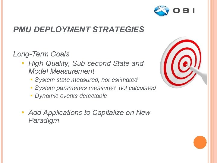 PMU DEPLOYMENT STRATEGIES Long-Term Goals • High-Quality, Sub-second State and Model Measurement • System