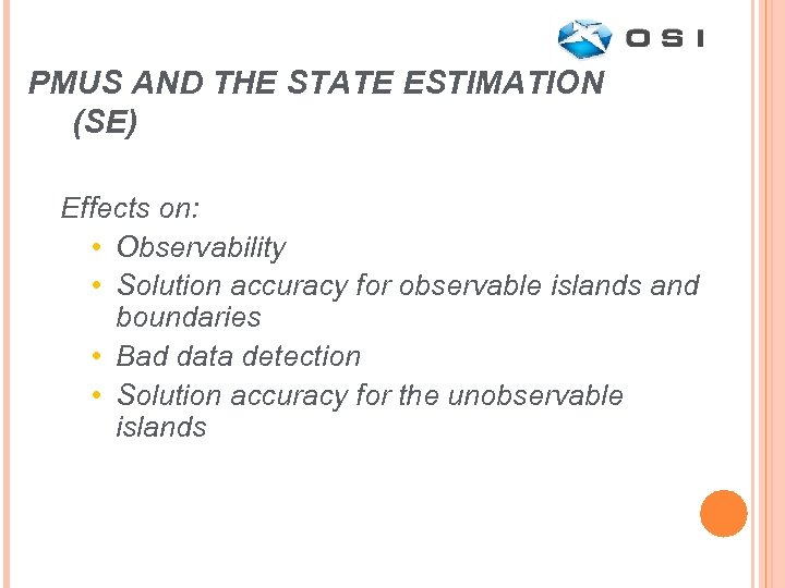 PMUS AND THE STATE ESTIMATION (SE) Effects on: • Observability • Solution accuracy for