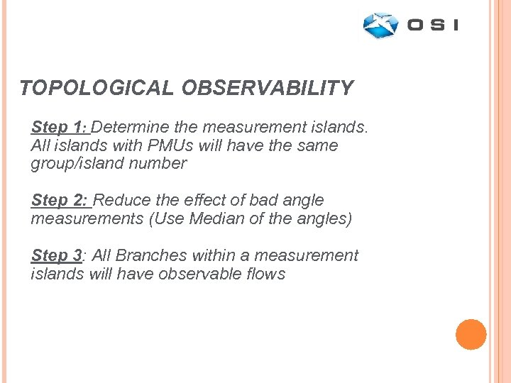 TOPOLOGICAL OBSERVABILITY Step 1: Determine the measurement islands. All islands with PMUs will have