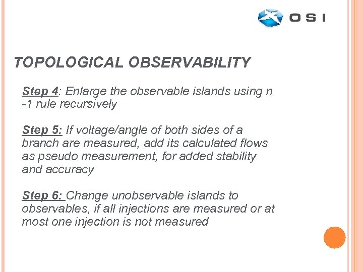 TOPOLOGICAL OBSERVABILITY Step 4: Enlarge the observable islands using n -1 rule recursively Step