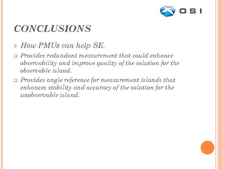 CONCLUSIONS Ø q q How PMUs can help SE. Provides redundant measurement that could