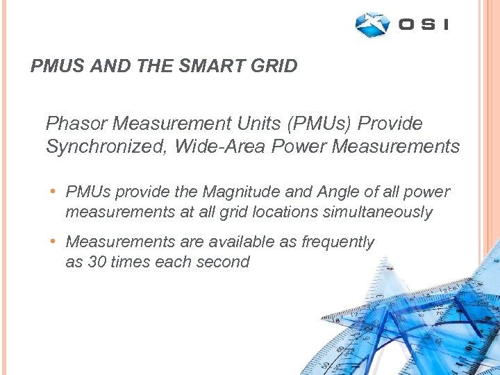 PMUS AND THE SMART GRID Phasor Measurement Units (PMUs) Provide Synchronized, Wide-Area Power Measurements