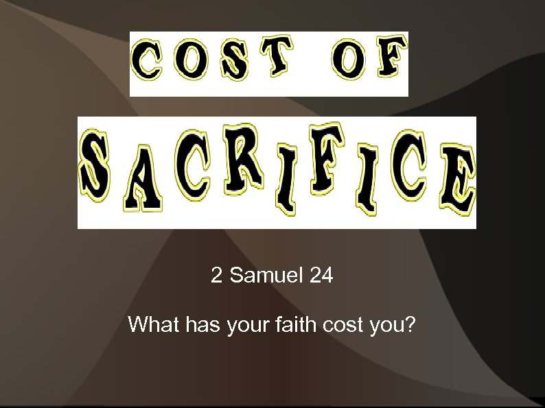 2 Samuel 24 What has your faith cost you?
