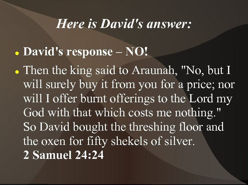 Here is David's answer: David's response – NO! Then the king said to Araunah,