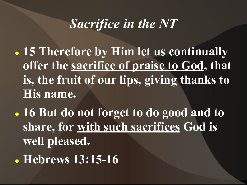 Sacrifice in the NT 15 Therefore by Him let us continually offer the sacrifice
