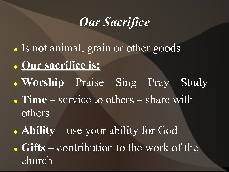 Our Sacrifice Is not animal, grain or other goods Our sacrifice is: Worship –