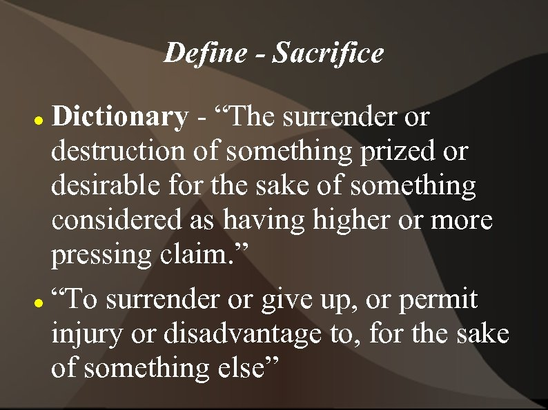 """Define - Sacrifice Dictionary - """"The surrender or destruction of something prized or desirable"""