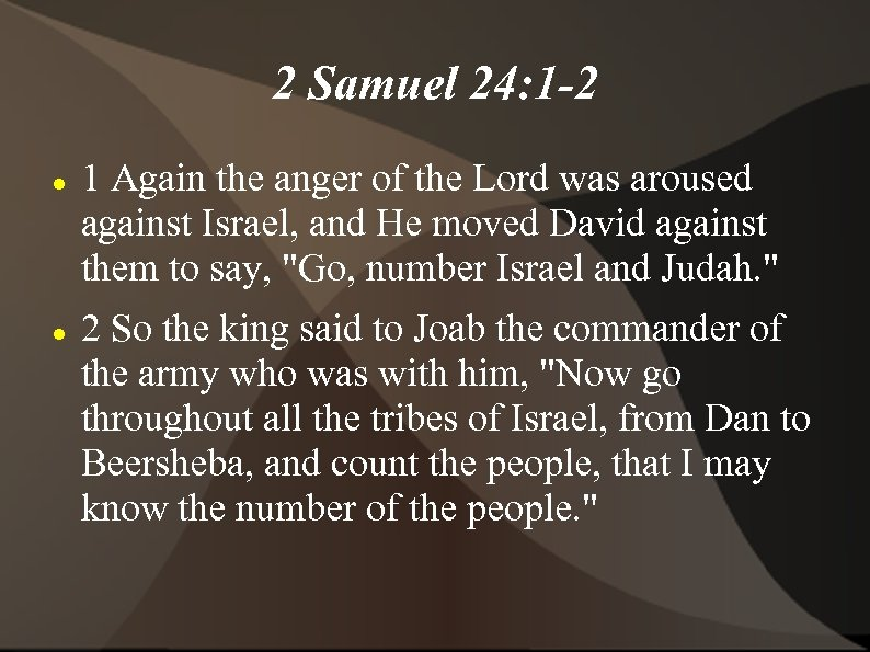 2 Samuel 24: 1 -2 1 Again the anger of the Lord was aroused
