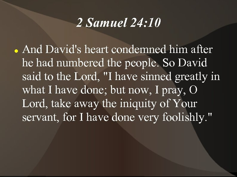 2 Samuel 24: 10 And David's heart condemned him after he had numbered the