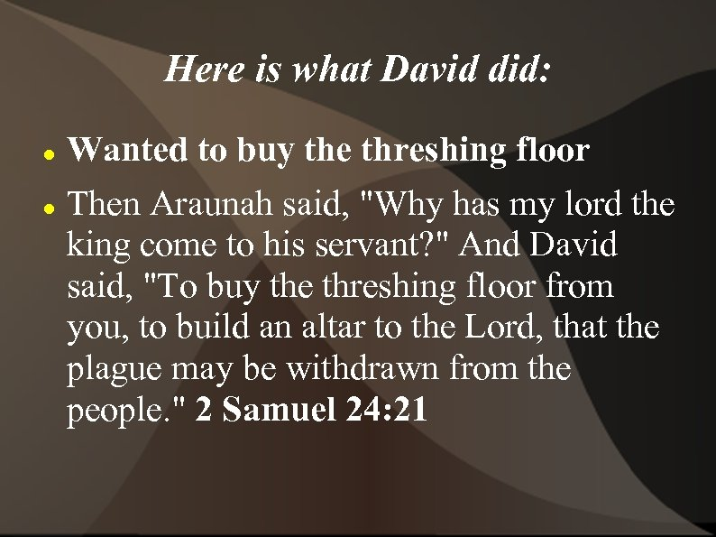 Here is what David did: Wanted to buy the threshing floor Then Araunah said,