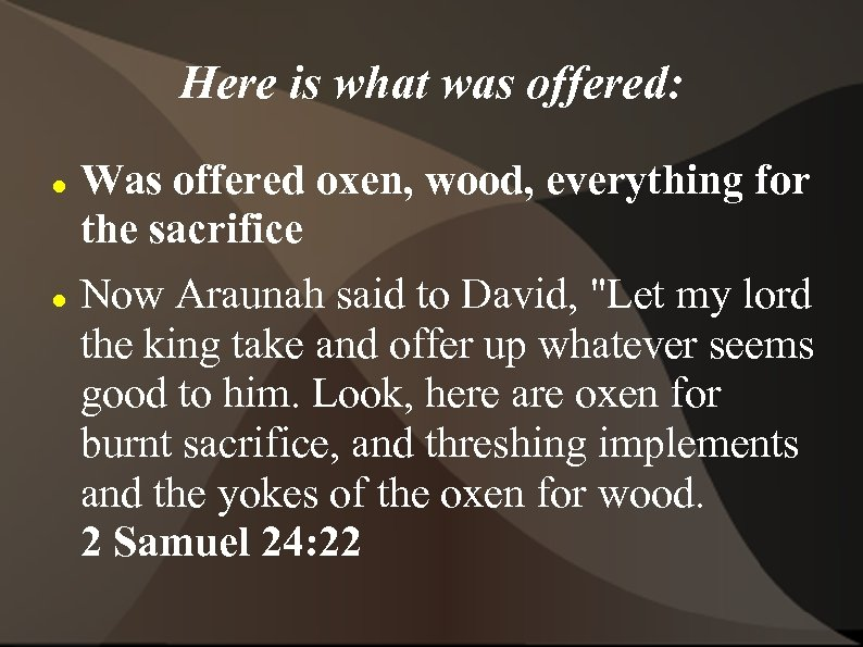 Here is what was offered: Was offered oxen, wood, everything for the sacrifice Now