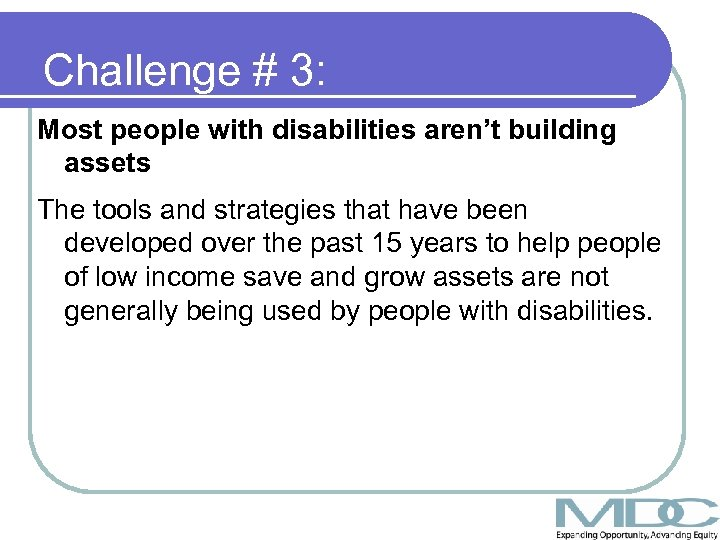 Challenge # 3: Most people with disabilities aren't building assets The tools and strategies