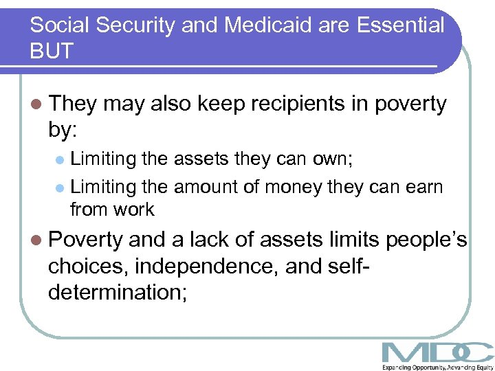 Social Security and Medicaid are Essential BUT l They may also keep recipients in